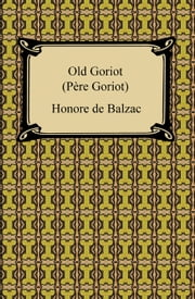 Old Goriot (Pere Goriot) ebook by Honore de Balzac