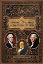 The Essential Wisdom of the Founding Fathers ebook by Carol Kelly-Gangi
