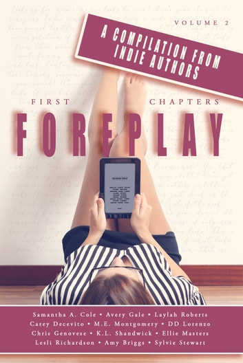 First Chapters: Foreplay - First Chapters, #2 ebook by Leslie Richardson,Carey Decevito,Chris Genovese,K.L. Shandwick,M.E. Montgomery,Laylah Roberts,Ellie Masters,Samantha Cole,Amy Briggs,Avery Gale,Sylvie Stewart,DD Lorenzo