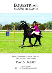 Equestrian Mounted Games: Basic Considerations for Coaches, Instructors and Riders ebook by Harris, David