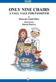 Only Nine Chairs - A Tall Tale for Passover ebook by Deborah Uchill Miller,Karen Ostrove