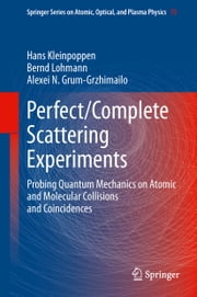 Perfect/Complete Scattering Experiments - Probing Quantum Mechanics on Atomic and Molecular Collisions and Coincidences ebook by Hans Kleinpoppen,Bernd Lohmann,Alexei Grum-Grzhimailo