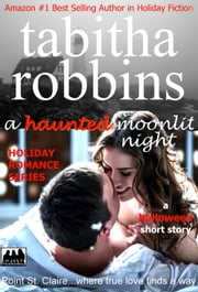 A Haunted Moonlit Night - The Holiday Romance Series, #2 ebook by Tabitha Robbins