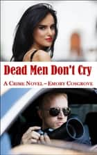 Dead Men Don't Cry ebook by Emory Cosgrove
