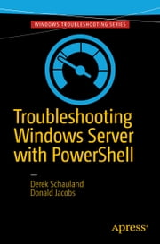 Troubleshooting Windows Server with PowerShell ebook by Derek Schauland,Donald Jacobs