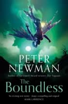 The Boundless (The Deathless Trilogy, Book 3) ebook by Peter Newman