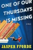 One of Our Thursdays Is Missing - A Thursday Next Novel ebook by Jasper Fforde