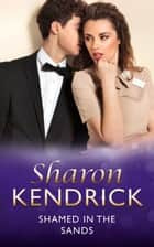 Shamed in the Sands (Mills & Boon Modern) (Desert Men of Qurhah, Book 2) ebook by Sharon Kendrick