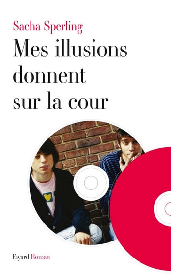 Mes illusions donnent sur la cour ebook by Sacha Sperling