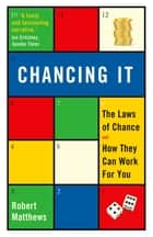 Chancing It - The Laws of Chance and How They Can Work for You ebook by Robert Matthews