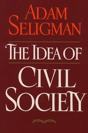 Idea Of Civil Society ebook by Adam Seligman