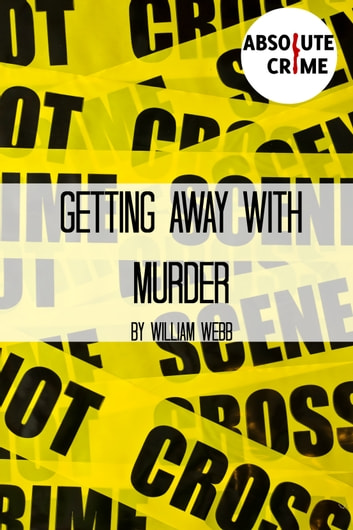 Getting Away With Murder - 15 Chilling Cold Cases That Will Make You Think Twice About Going Outside ebook by William Webb