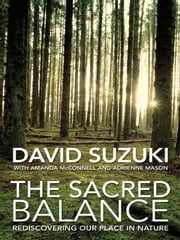 The Sacred Balance - Rediscovering Our Place in Nature ebook by David Suzuki,Amanda McConnell and Adrienne Mason