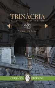 Trinacria - A Tale of Bourbon Sicily ebook by Anthony Di Renzo