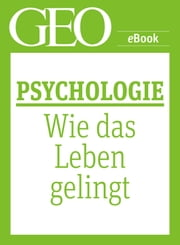 Psychologie: Wie das Leben gelingt (GEO eBook Single) ebook by GEO Magazin,GEO eBook,GEO