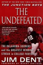 The Undefeated - The Oklahoma Sooners and the Greatest Winning Streak in College Football ebook by Jim Dent, Barry Switzer