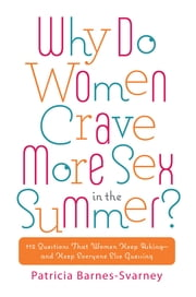 Why Do Women Crave More Sex in the Summer? - 112 Questions That Women Keep Asking- and That Keep Everyone Else Guessing ebook by Patricia Barnes-Svarney