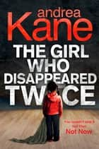 The Girl Who Disappeared Twice (Forensic Instincts, Book 1) ebook by Andrea Kane