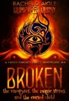 Broken (The Vampyres, The Magic Stones, and The Cursed Child) - Fated Fantasy Quest Adventure, #4 ebook by Rachel Daigle, Humphrey Quinn