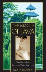 The Magus of Java - Teachings of an Authentic Taoist Immortal ebook by Kosta Danaos