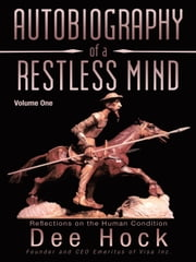Autobiography of a Restless Mind - Reflections on the Human Condition Volume 1 ebook by Dee Hock