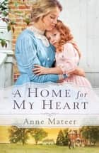 Home for My Heart, A ebook by Anne Mateer