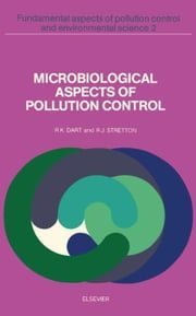 Microbiological Aspects of Pollution Control: Fundamental Aspects of Pollution Control and Environmental Science ebook by Dart, R.K.