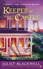 Keeper of the Castle - A Haunted Home Renovation Mystery ebook by Juliet Blackwell