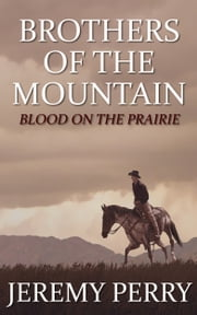 Brothers of the Mountain: Blood on the Prairie ebook by Jeremy Perry