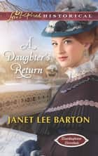 A Daughter's Return (Mills & Boon Love Inspired Historical) (Boardinghouse Betrothals, Book 4) ebook by Janet Lee Barton