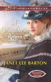 A Daughter's Return (Mills & Boon Love Inspired Historical) (Boardinghouse Betrothals, Book 4)