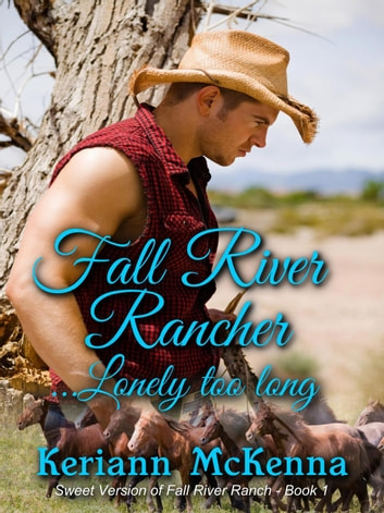 Fall River Rancher...Lonely Too Long - Fall River Ranch, #1 ebook by Keriann McKenna