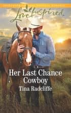 Her Last Chance Cowboy - A Fresh-Start Family Romance ebook by Tina Radcliffe