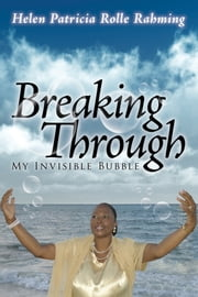Breaking Through My Invisible Bubble ebook by Helen Patricia Rolle Rahming