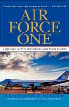 Air Force One - A History of the Presidents and Their Planes ebook by Kenneth T. Walsh