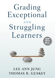 Grading Exceptional and Struggling Learners ebook by Lee Ann Jung,Thomas R. Guskey