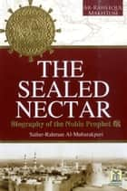 The Sealed Nectar - Biography of Prophet Muhammad (PBUH) eBook by Darussalam Publishers, Safiur - Rahman Al-Mubarakpuri