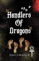 Handlers of Dragons ebook by Kim Cormack