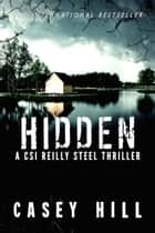 Hidden (CSI Reilly Steel #3) - CSI Reilly Steel, #3 Ebook di Casey Hill