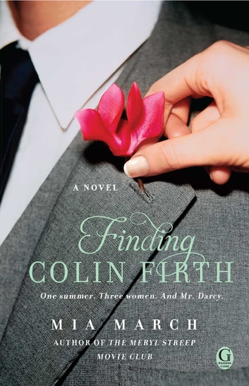 Finding Colin Firth - A Novel ebook by Mia March