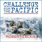 Challenge for the Pacific - Guadalcanal: The Turning Point of the War audiobook by Robert Leckie