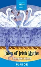 Tales of Irish Myths ebook by Benedict Flynn