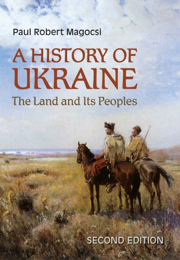 History of Ukraine - 2nd, Revised Edition - The Land and Its Peoples ebook by Paul Robert Magocsi