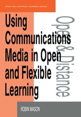 Using Communications Media in Open and Flexible Learning ebook by Mason, Robin
