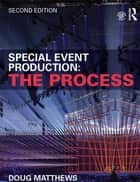 Special Event Production: The Process ebook by Doug Matthews