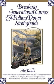 Breaking Generational Curses & Pulling Down Strongholds ebook by Vito Rallo