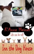 Inn the Dog House ebook by K'Anne Meinel