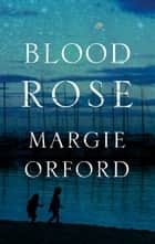 Blood Rose ebook by Margie Orford