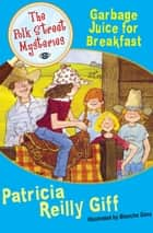 Garbage Juice for Breakfast ebook by Patricia Reilly Giff, Blanche Sims