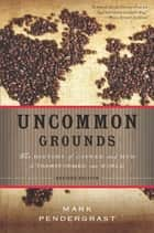 Uncommon Grounds ebook by Mark Pendergrast